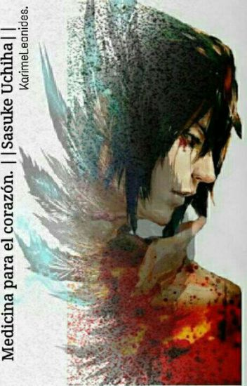Medicina para el corazón. ||Sasuke Uchiha||