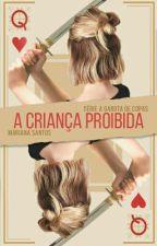 A Criança Proibida (Livro 1) |SENDO REESCRITA by MariMyoui