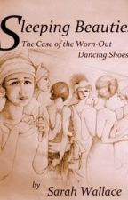 Sleeping Beauties: The Case of the Worn-Out Dancing Shoes by SarahAWallace