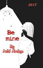 كوني لي ! / Be Mine  by last1pain