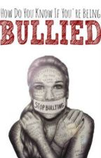 How do you know if you're being bullied? by wewillbethere