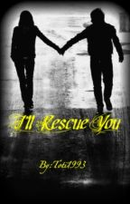 I'll Rescue You - {the sequel to HDIFILWY} by tala_S
