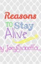 Reasons to Stay Alive by Joeygraceffa__