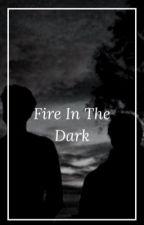 FIRE IN THE DARK  by sheeran_1
