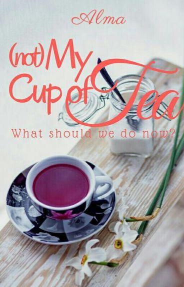 (not) My Cup of Tea