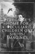 miss peregrine's home for peculiar children one shots/imagines by totallynotmefam