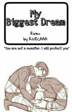 My Biggest Dream  by RiVECAAA