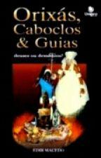Orixás, Caboclos & Guias: Deuses ou Demônios?   by GabySilva112