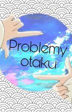 Problemy otaku by EnnmaAii
