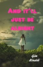 And it'll just be alright by gimrinaldi
