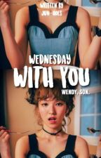 Wednesday With You +Wendy [✔️] by jun-hoes