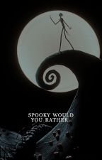 SPOOKY WOULD YOU RATHER by spoopycommunity