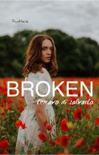 BROKEN | Cercavo di salvarlo by SunHere02