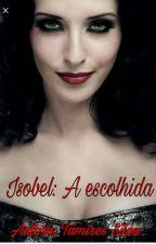 Isobel: A escolhida by Lamariah12