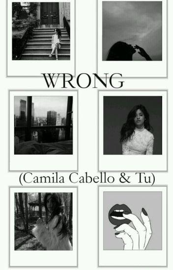 WRONG (Camila Cabello Y Tu) G!p