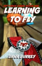 Learning To Fly (Preview Edition) by DanaCBurkey