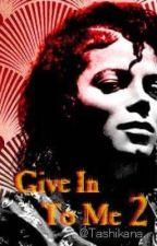 Give In To Me 2 [ Michael Jackson ] by Tashikana