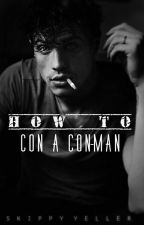 How To Con A Con-Man *Coming in 2017* by KillerofConduct