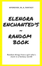 Elenora Enchanted's Random Book by Forever_In_A_Fantasy