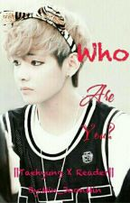 Who are you? ||Kim Taehyung X Reader by Min_Yeri
