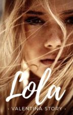 LOLA - Valentina B. (Obsessed #3) by valentina_story