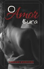 O amor cura #JustWritelt by romance-on