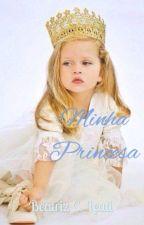 Minha Princesa(HIATOS) by BiaaLeati