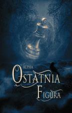 Ostatnia Figura by Queen_OF_Wolves