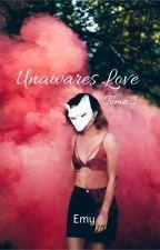 Unawares Love [Tome 1]{CORRECTION} by EvalyneEver