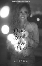 Don't Break My Heart by onlychiomaa