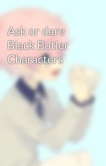 Ask or dare Black Butler Characters