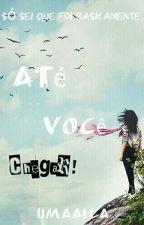 Até Você Chegar. by Umaaila