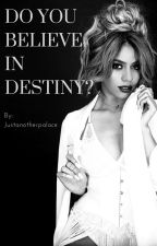 Do You Believe In Destiny? by justanotherpalace