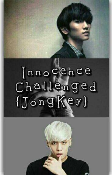 Innocence Challenged {JongKey}