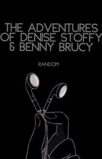 The Adventures Of Denise Stoffy & Benny Brucy [Random]