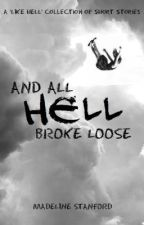 And All Hell Broke Loose (A LIKE HELL collection) by madelinestanford