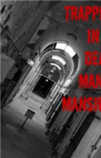 Trapped In A Dead Man's Mansion