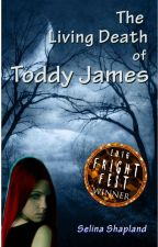 The Living Death of Toddy James by SelinaShapland