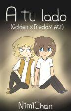 A tu lado #FNAFHS (GoldenXFreddy #2) by Nimi_chan