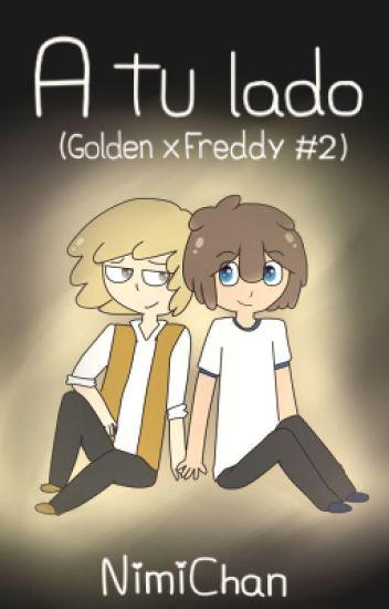 A tu lado #FNAFHS (GoldenXFreddy #2)