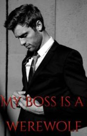 My Boss Is A Werewolf...[Slowly Updates] by GermanShepard-Royal