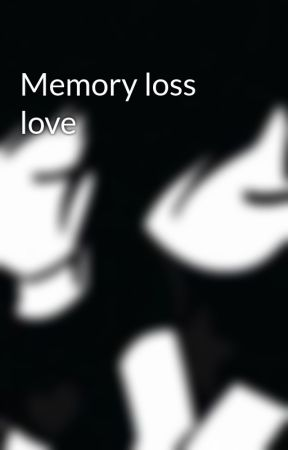 Memory loss love by Deathisapleasure