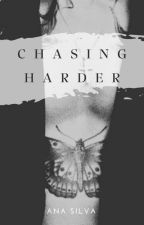 Chasing Harder by anacsiilvaa