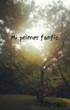 Mi primer fanfic by Xib-raco
