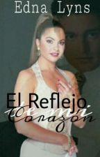 El Reflejo de mi Corazón by EdnaLyns