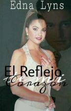 El Reflejo de mi Corazón ❤ by EdnaLyns