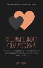 De combate, amor y otras adicciones [Editando] by Bascennyo