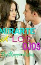 MIRARTE A LOS OJOS(TERMINADA) by Ruggarolistas