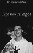 Apenas Amigos by TammySantosx