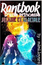 ~Rantbook d'une princesse solaire et glaciale~ by mimi_lovers